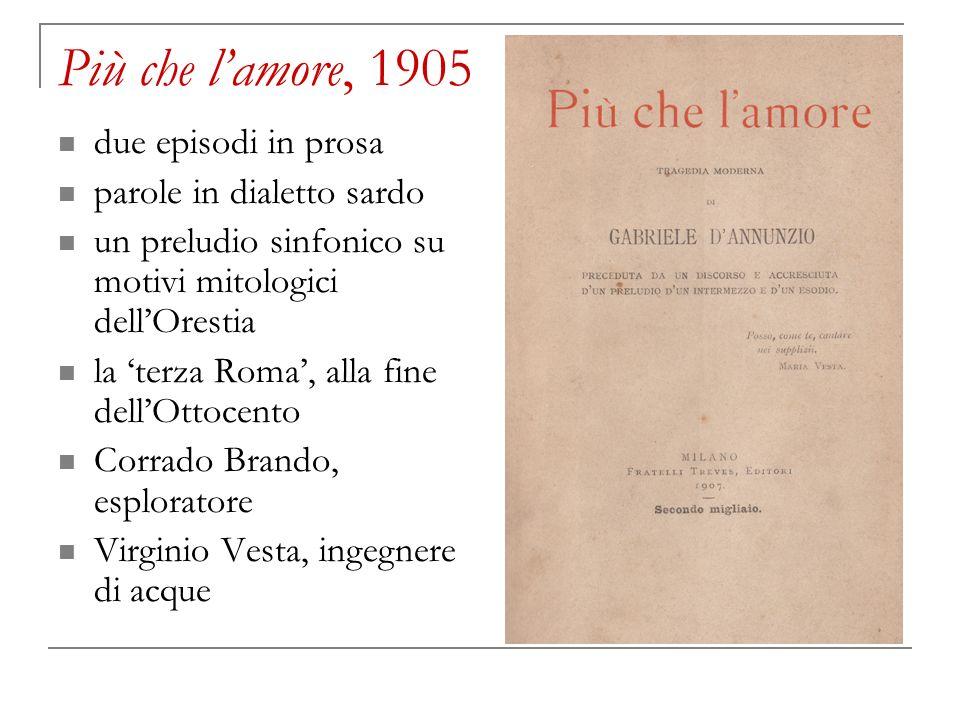 Più che lamore, 1905 due episodi in prosa parole in dialetto sardo un preludio sinfonico su motivi mitologici dellOrestia la terza Roma, alla fine del