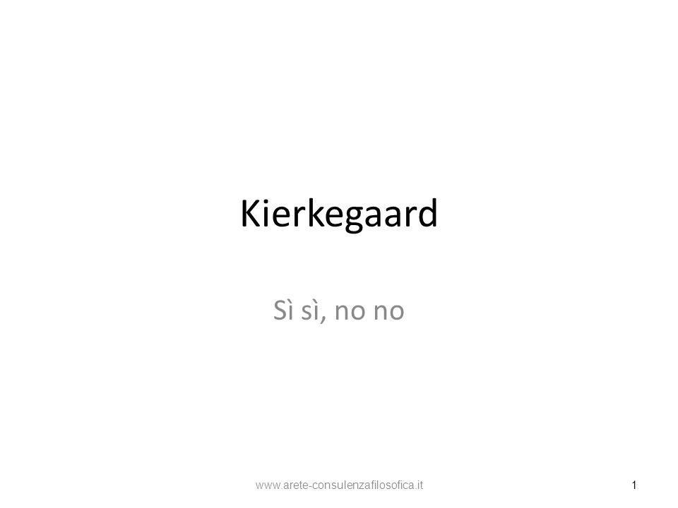 Kierkegaard Sì sì, no no www.arete-consulenzafilosofica.it 1