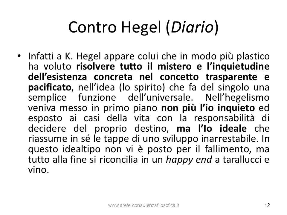 Contro Hegel (Diario) Infatti a K. Hegel appare colui che in modo più plastico ha voluto risolvere tutto il mistero e linquietudine dellesistenza conc