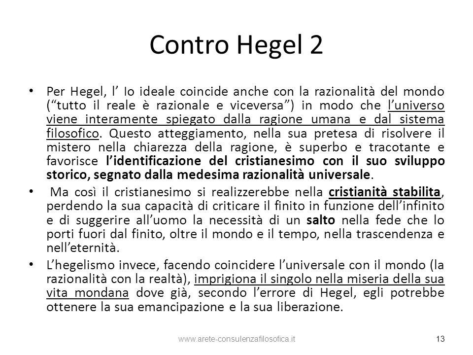 Contro Hegel 2 Per Hegel, l Io ideale coincide anche con la razionalità del mondo (tutto il reale è razionale e viceversa) in modo che luniverso viene