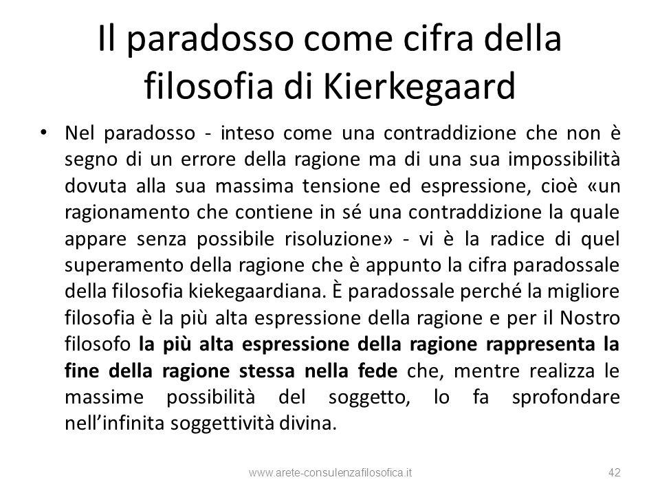Il paradosso come cifra della filosofia di Kierkegaard Nel paradosso - inteso come una contraddizione che non è segno di un errore della ragione ma di