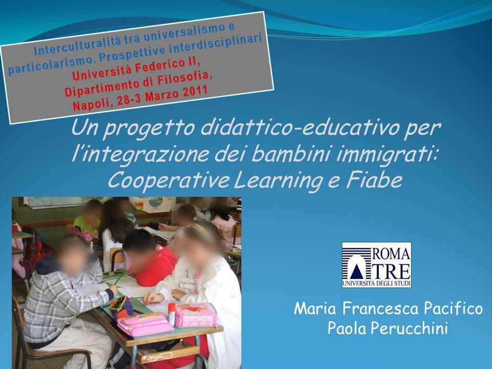 Un progetto didattico-educativo per lintegrazione dei bambini immigrati: Cooperative Learning e Fiabe Maria Francesca Pacifico Paola Perucchini