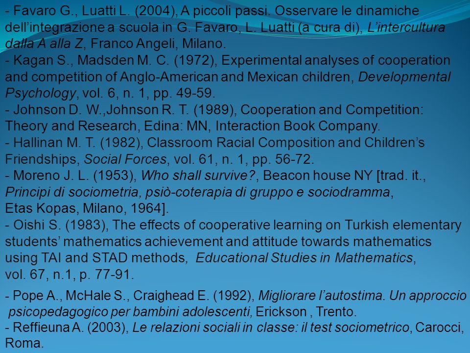 - Favaro G., Luatti L. (2004), A piccoli passi. Osservare le dinamiche dellintegrazione a scuola in G. Favaro, L. Luatti (a cura di), Lintercultura da