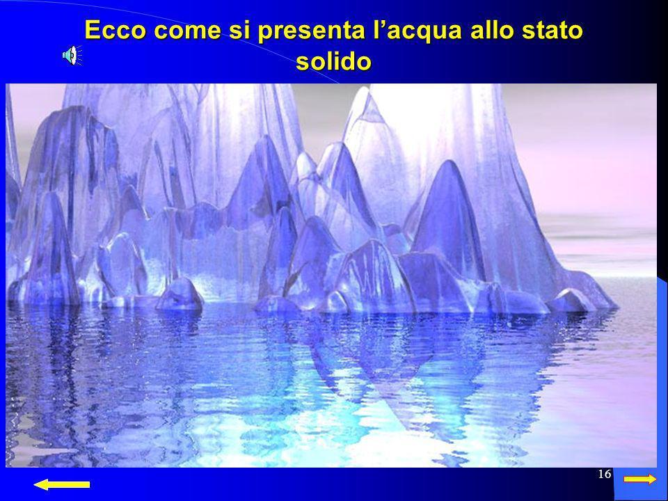 15 A 0 °C avviene il passaggio di stato: lacqua solidifica e ghiacciando aumenta di volume. A 0 °C avviene il passaggio di stato: lacqua solidifica e