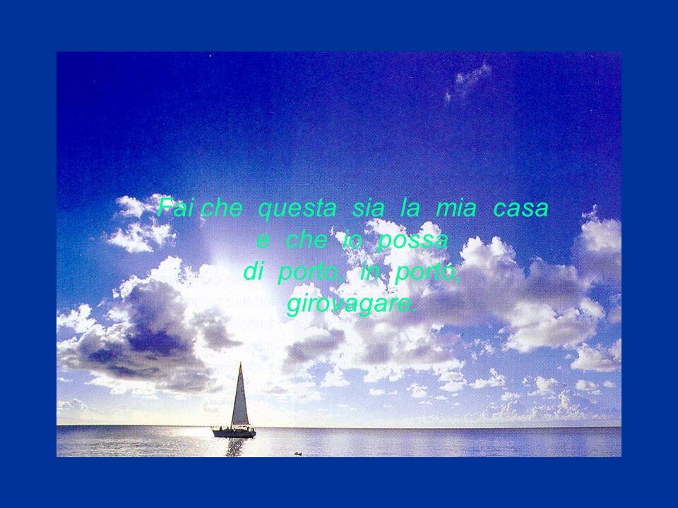 Cara poesia di mare, se mi vuoi fare un regalo fammi viaggiare in una barca a vela, in mezzo al mare.