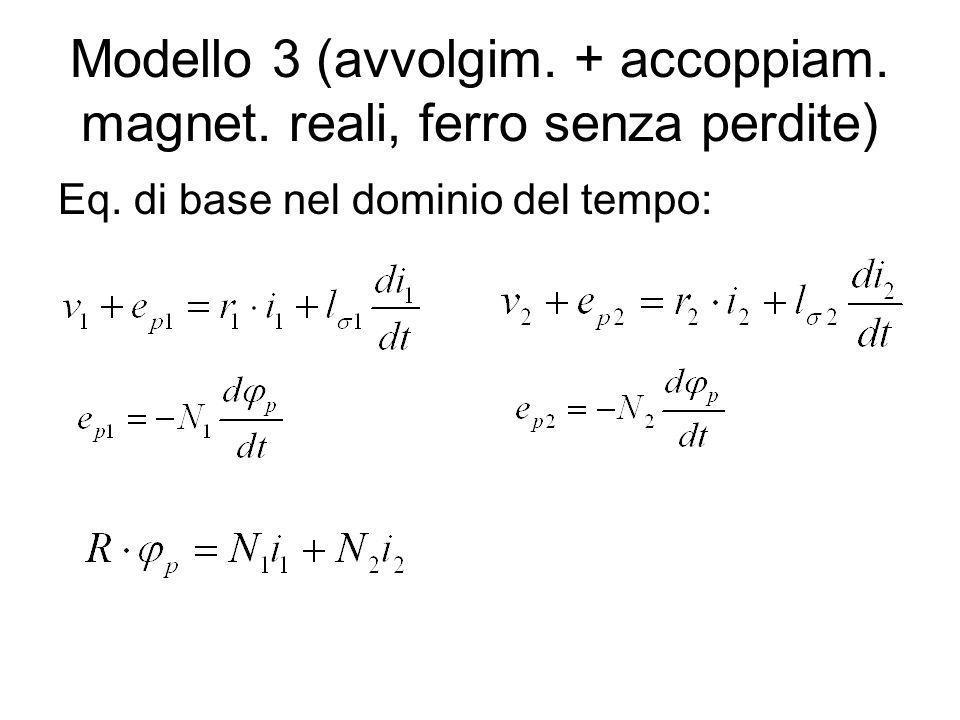 Modello 3 (avvolgim.+ accoppiam. magnet. reali, ferro senza perdite) Eq.