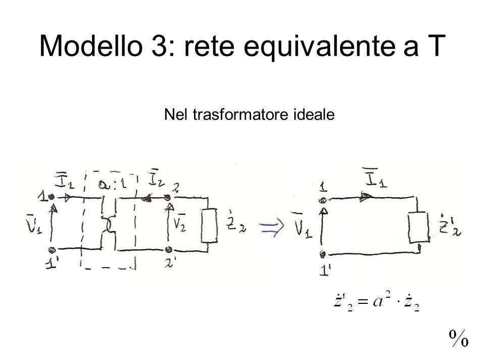 Modello 3: rete equivalente a T Nel trasformatore ideale