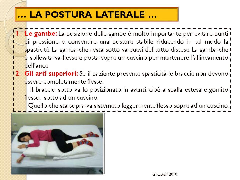 … LA POSTURA LATERALE … 1.Le gambe: La posizione delle gambe è molto importante per evitare punti di pressione e consentire una postura stabile riducendo in tal modo la spasticità.