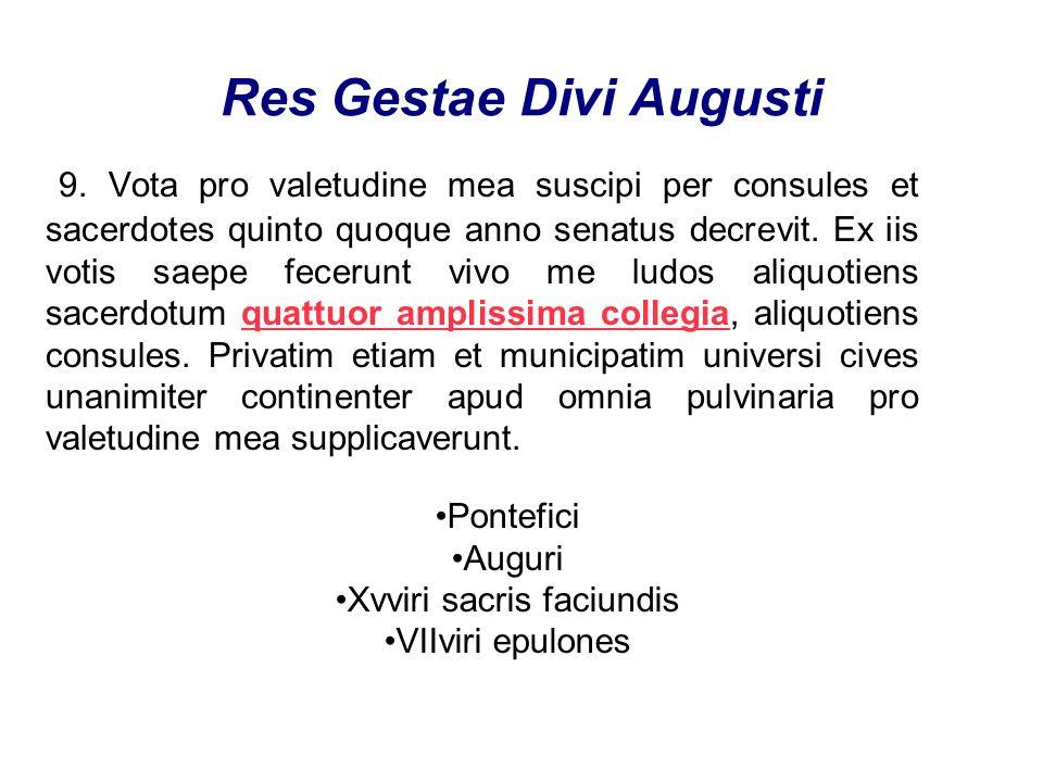 Res Gestae Divi Augusti 9. Vota pro valetudine mea suscipi per consules et sacerdotes quinto quoque anno senatus decrevit. Ex iis votis saepe fecerunt
