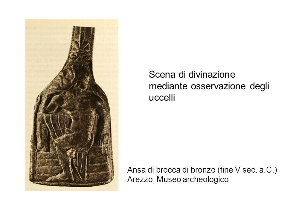 Ansa di brocca di bronzo (fine V sec. a.C.) Arezzo, Museo archeologico Scena di divinazione mediante osservazione degli uccelli
