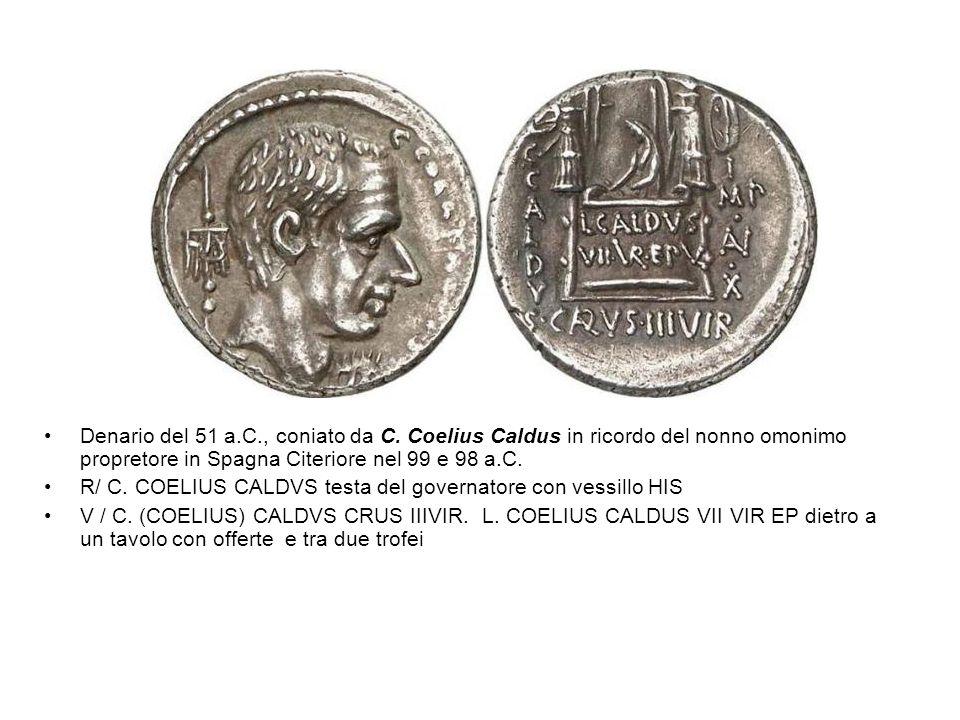 Denario del 51 a.C., coniato da C. Coelius Caldus in ricordo del nonno omonimo propretore in Spagna Citeriore nel 99 e 98 a.C. R/ C. COELIUS CALDVS te