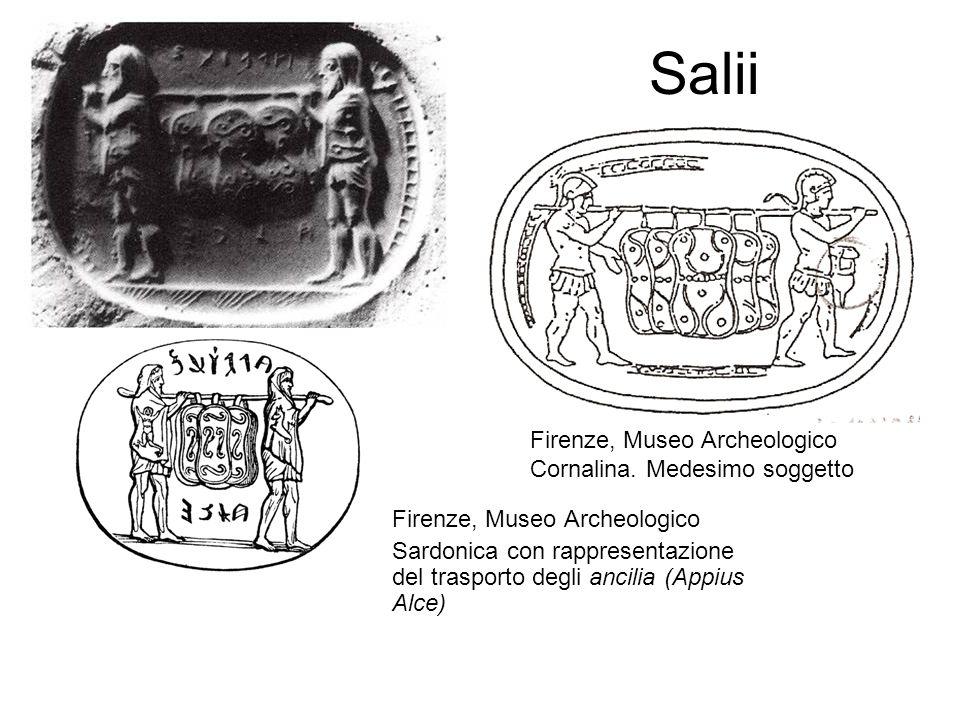 Salii Firenze, Museo Archeologico Sardonica con rappresentazione del trasporto degli ancilia (Appius Alce) Firenze, Museo Archeologico Cornalina. Mede