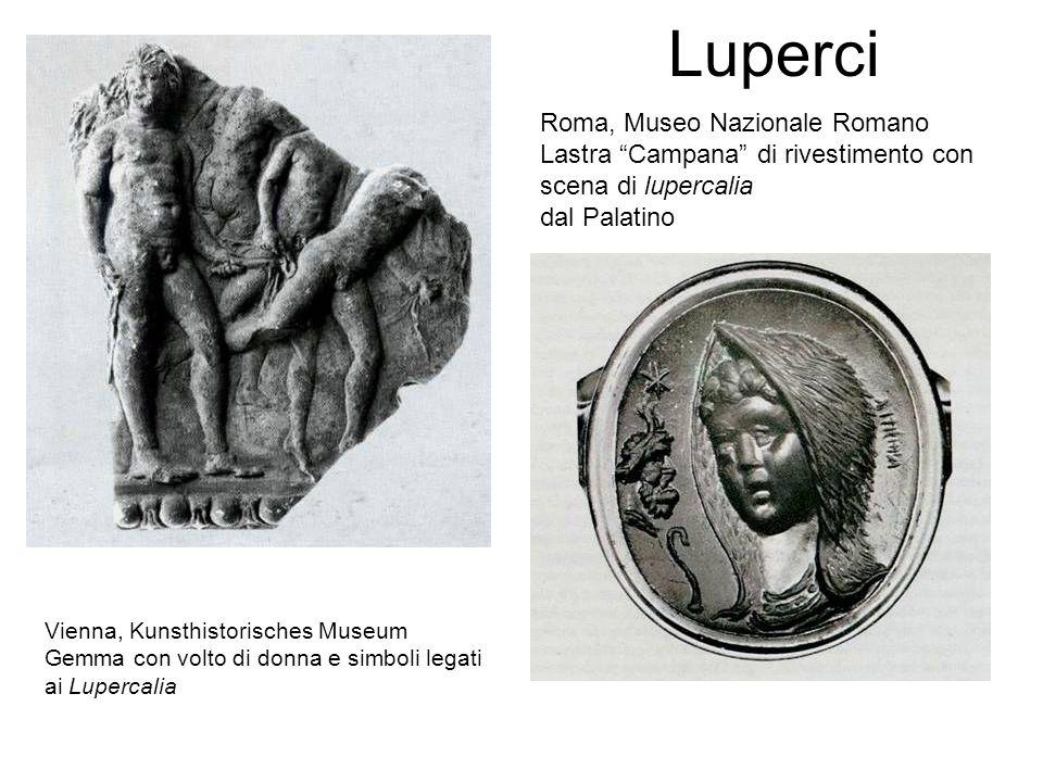 Luperci Vienna, Kunsthistorisches Museum Gemma con volto di donna e simboli legati ai Lupercalia Roma, Museo Nazionale Romano Lastra Campana di rivest