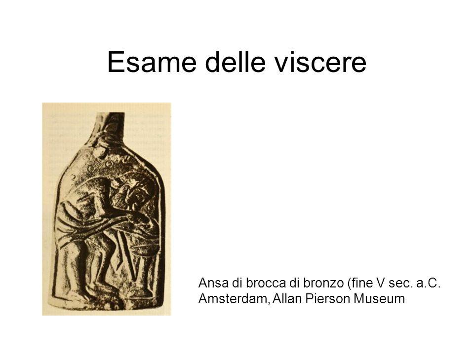 Esame delle viscere Ansa di brocca di bronzo (fine V sec. a.C. Amsterdam, Allan Pierson Museum