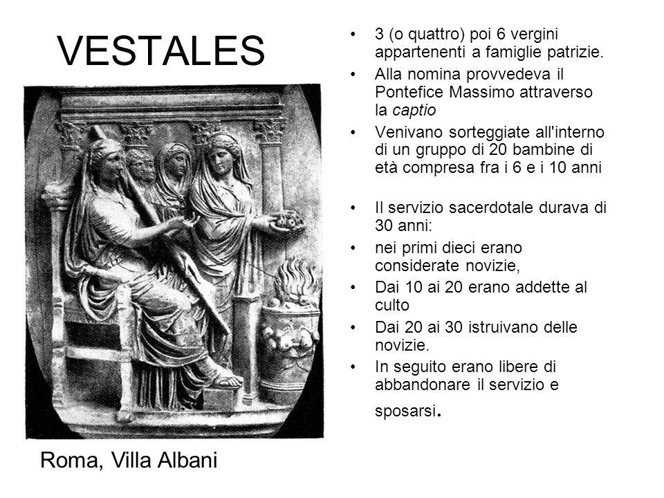 VESTALES 3 (o quattro) poi 6 vergini appartenenti a famiglie patrizie. Alla nomina provvedeva il Pontefice Massimo attraverso la captio Venivano sorte