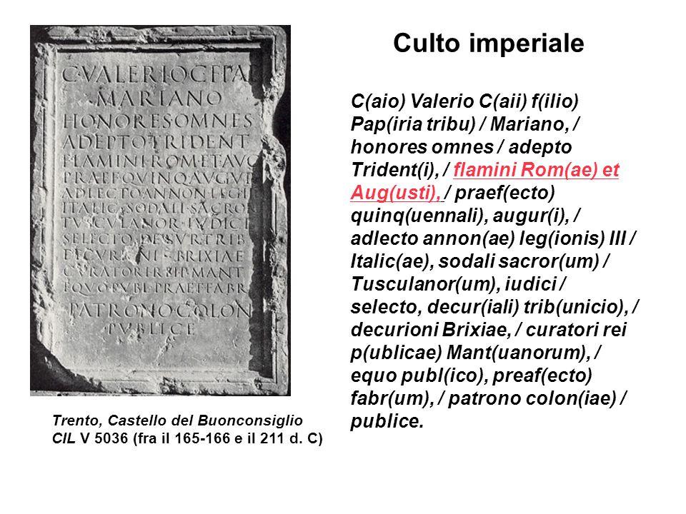 Culto imperiale C(aio) Valerio C(aii) f(ilio) Pap(iria tribu) / Mariano, / honores omnes / adepto Trident(i), / flamini Rom(ae) et Aug(usti), / praef(