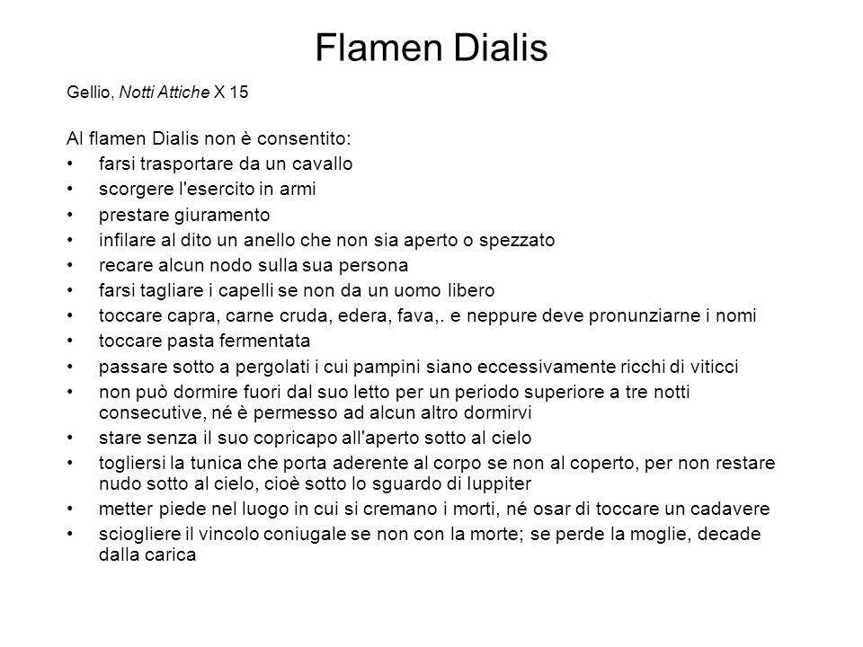 Flamen Dialis Gellio, Notti Attiche X 15 Al flamen Dialis non è consentito: farsi trasportare da un cavallo scorgere l'esercito in armi prestare giura
