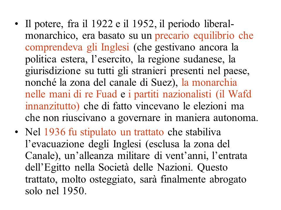 Il potere, fra il 1922 e il 1952, il periodo liberal- monarchico, era basato su un precario equilibrio che comprendeva gli Inglesi (che gestivano anco