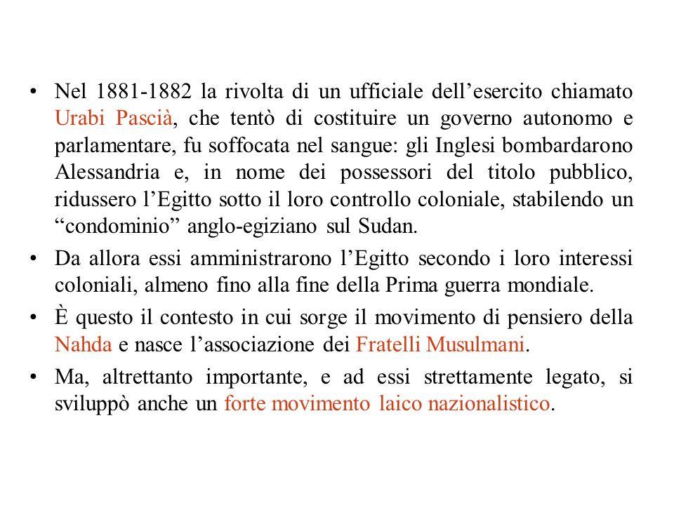 Nel 1881-1882 la rivolta di un ufficiale dellesercito chiamato Urabi Pascià, che tentò di costituire un governo autonomo e parlamentare, fu soffocata
