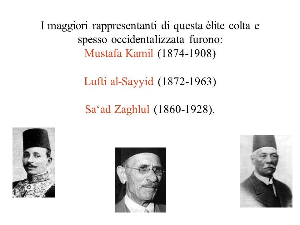 I maggiori rappresentanti di questa èlite colta e spesso occidentalizzata furono: Mustafa Kamil (1874-1908) Lufti al-Sayyid (1872-1963) Saad Zaghlul (