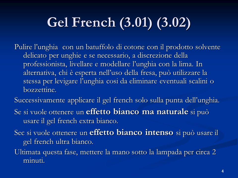4 Gel French (3.01) (3.02) Pulire lunghia con un batuffolo di cotone con il prodotto solvente delicato per unghie e se necessario, a discrezione della