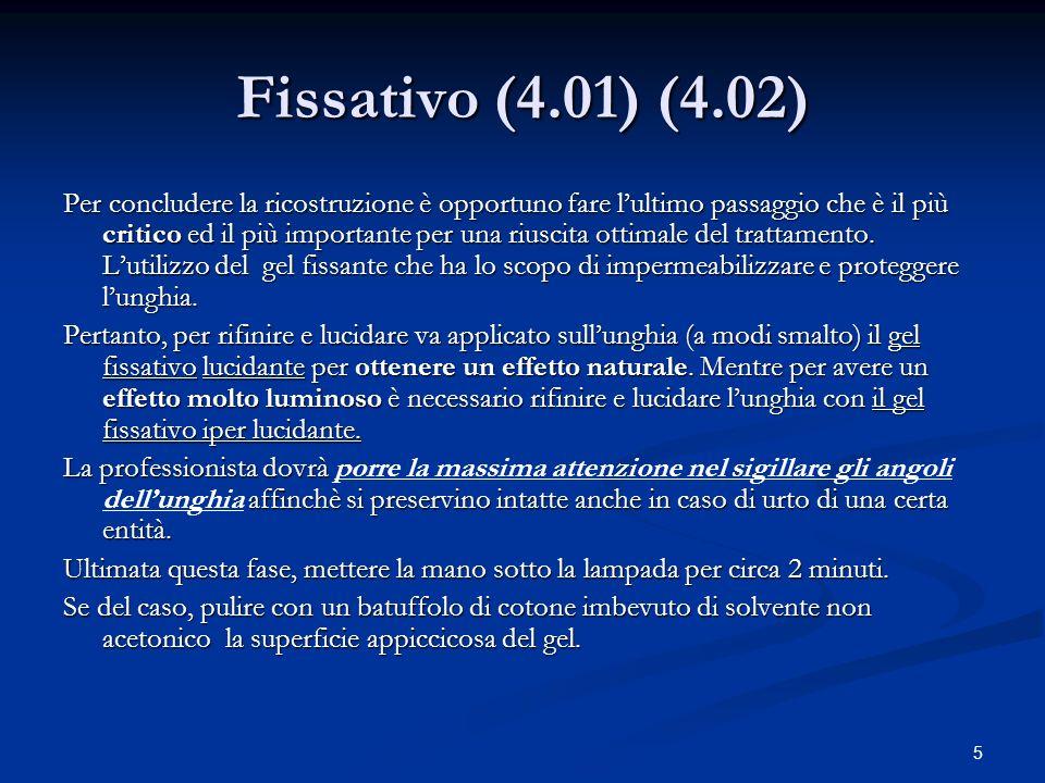 5 Fissativo (4.01) (4.02) Per concludere la ricostruzione è opportuno fare lultimo passaggio che è il più critico ed il più importante per una riuscit