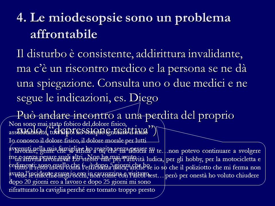 4. Le miodesopsie sono un problema affrontabile Il disturbo è consistente, addirittura invalidante, ma cè un riscontro medico e la persona se ne dà un