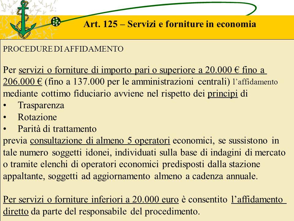 Art. 125 – Servizi e forniture in economia PROCEDURE DI AFFIDAMENTO Per servizi o forniture di importo pari o superiore a 20.000 fino a 206.000 (fino