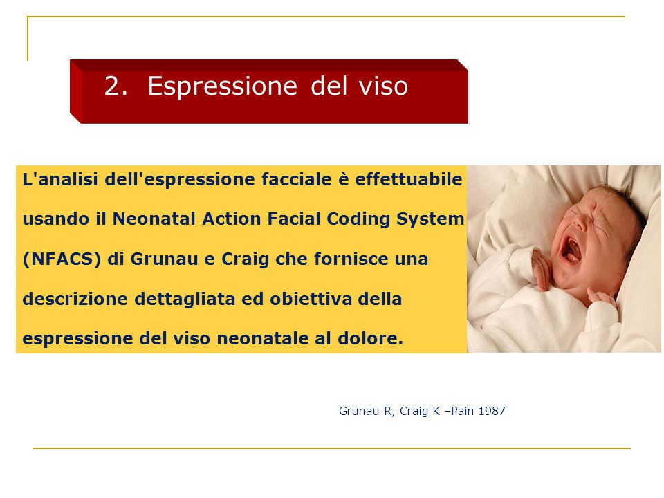 L'analisi dell'espressione facciale è effettuabile usando il Neonatal Action Facial Coding System (NFACS) di Grunau e Craig che fornisce una descrizio