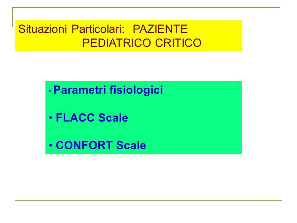 Parametri fisiologici FLACC Scale CONFORT Scale Situazioni Particolari: PAZIENTE PEDIATRICO CRITICO