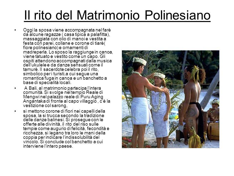 Il rito del Matrimonio Polinesiano Oggi la sposa viene accompagnata nel farè da alcune ragazze ( casa tipica a palafitta), massaggiata con olio di man