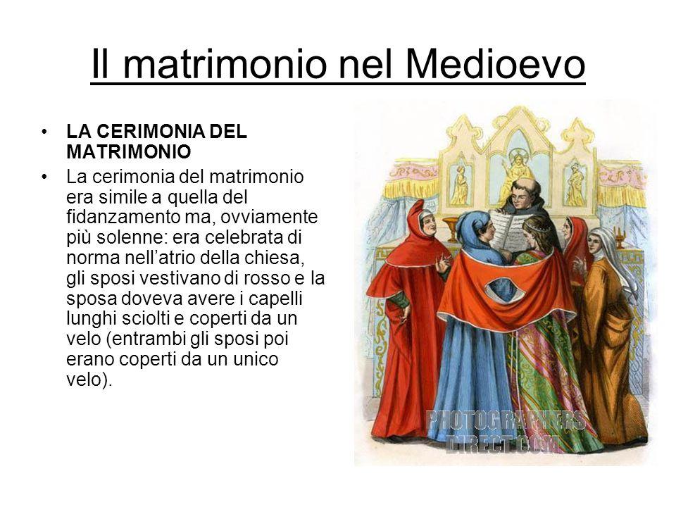 Il matrimonio nel Medioevo LA CERIMONIA DEL MATRIMONIO La cerimonia del matrimonio era simile a quella del fidanzamento ma, ovviamente più solenne: er