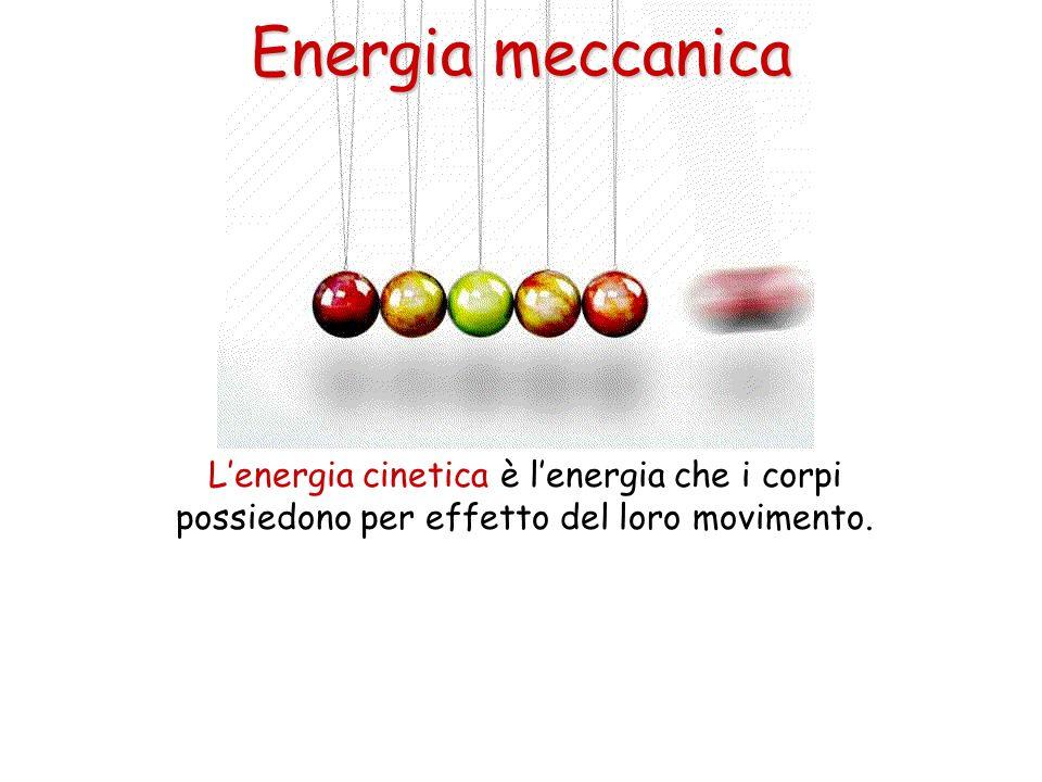 Lenergia cinetica è lenergia che i corpi possiedono per effetto del loro movimento. Energia meccanica
