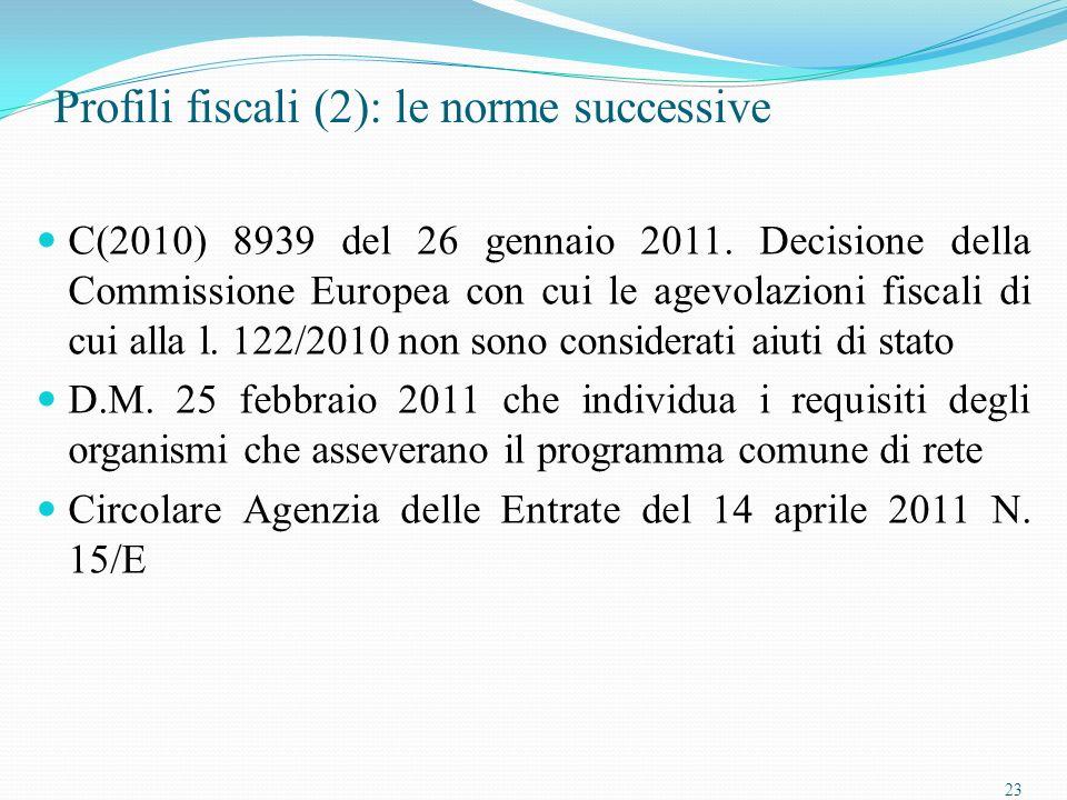 23 Profili fiscali (2): le norme successive C(2010) 8939 del 26 gennaio 2011.
