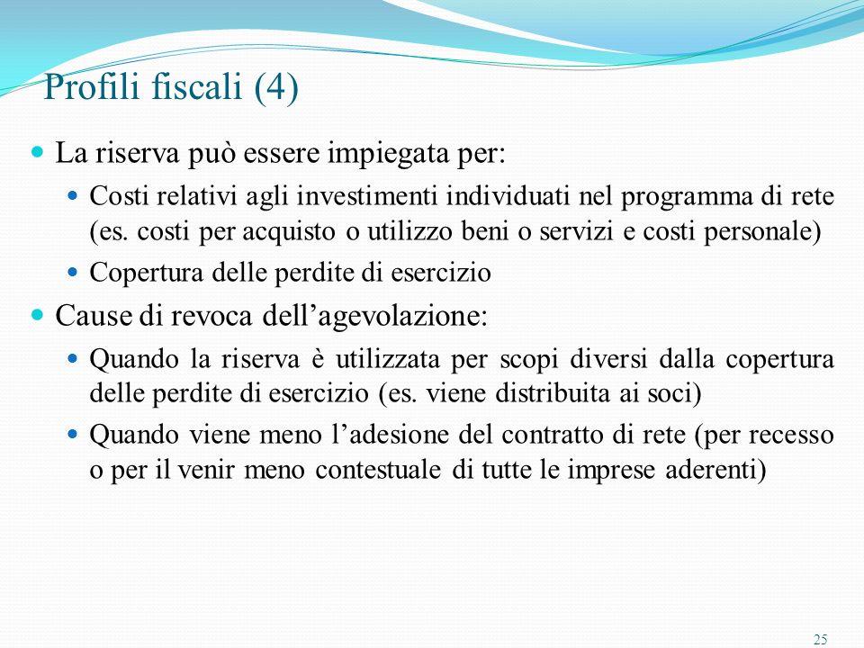 25 Profili fiscali (4) La riserva può essere impiegata per: Costi relativi agli investimenti individuati nel programma di rete (es.