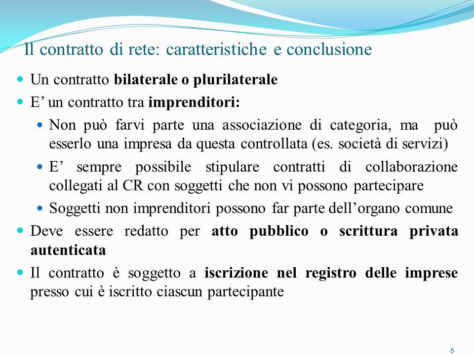 6 Il contratto di rete: caratteristiche e conclusione Un contratto bilaterale o plurilaterale E un contratto tra imprenditori: Non può farvi parte una associazione di categoria, ma può esserlo una impresa da questa controllata (es.