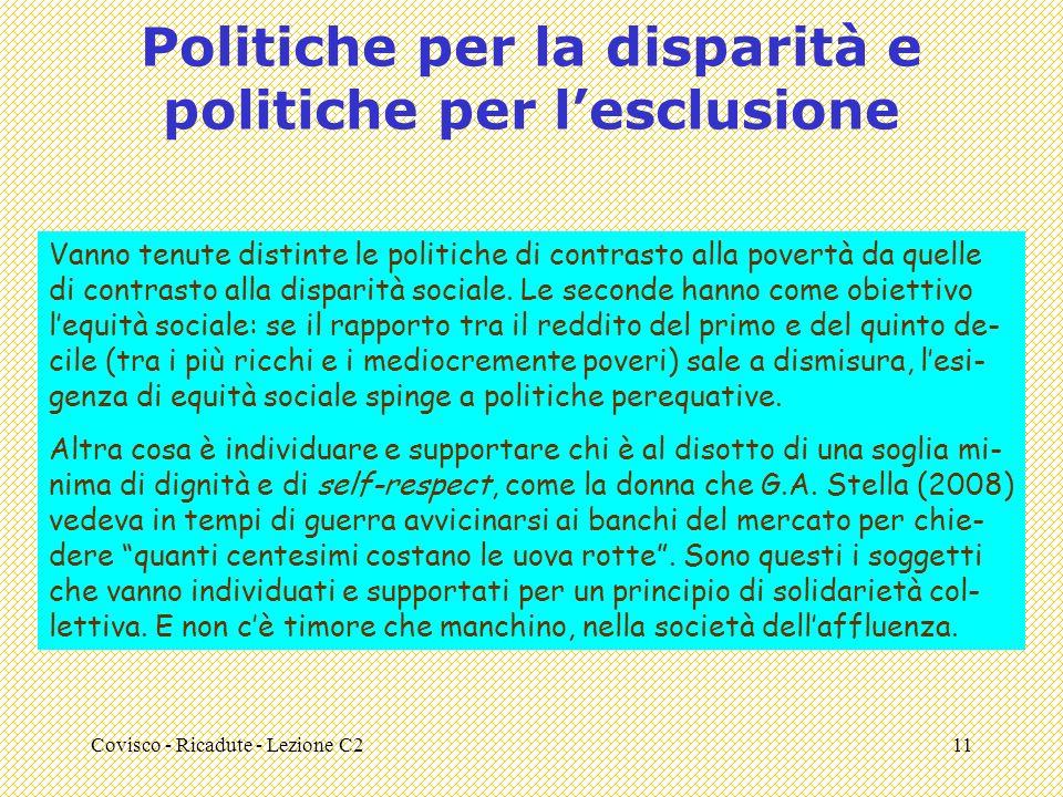Covisco - Ricadute - Lezione C211 Politiche per la disparità e politiche per lesclusione Vanno tenute distinte le politiche di contrasto alla povertà da quelle di contrasto alla disparità sociale.