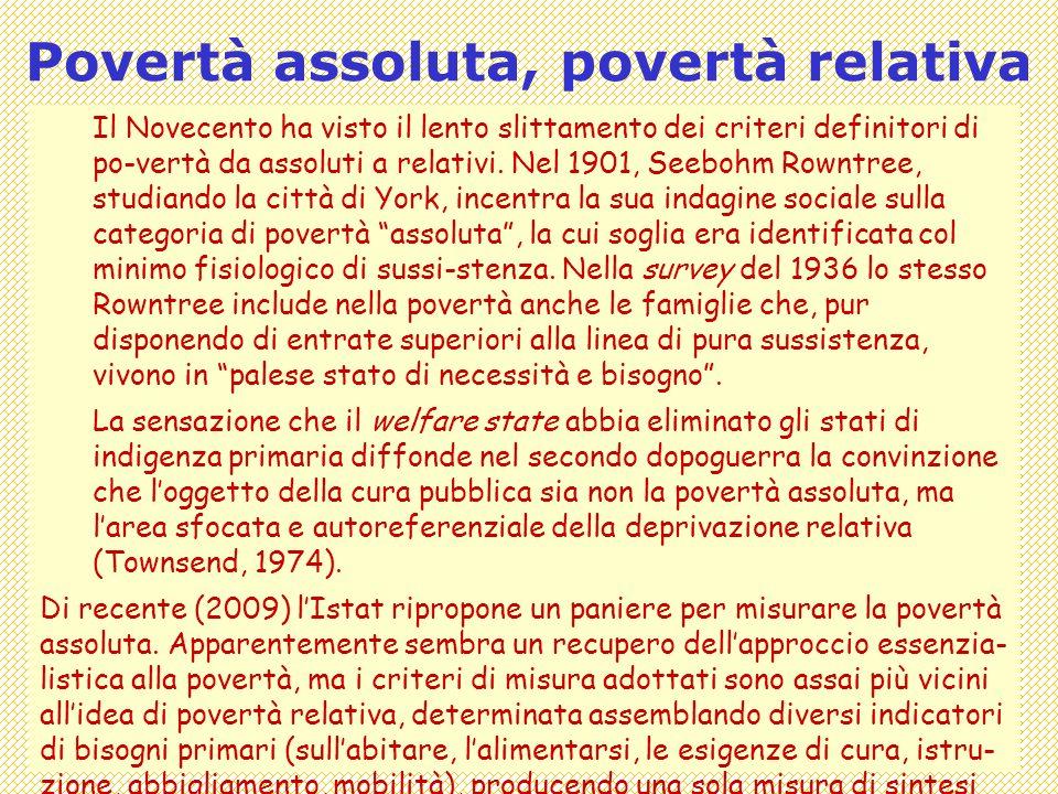Covisco - Ricadute - Lezione C212 Povertà assoluta, povertà relativa Il Novecento ha visto il lento slittamento dei criteri definitori di po-vertà da assoluti a relativi.