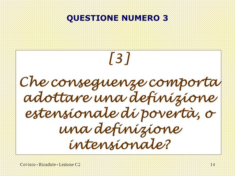 Covisco - Ricadute - Lezione C214 QUESTIONE NUMERO 3 [3] Che conseguenze comporta adottare una definizione estensionale di povertà, o una definizione intensionale?