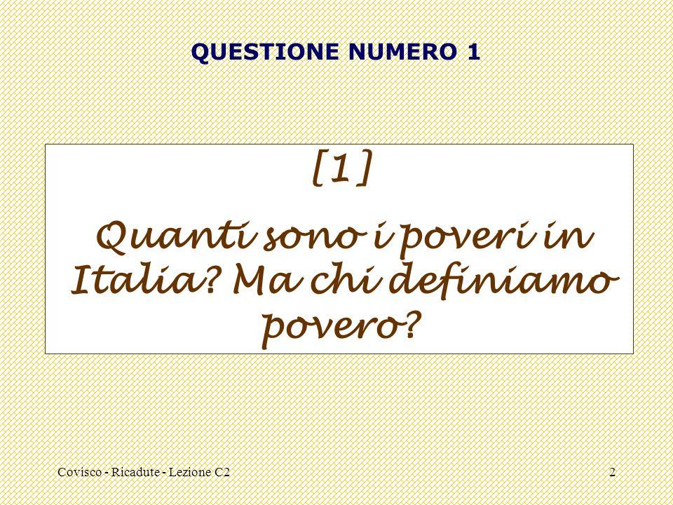 Covisco - Ricadute - Lezione C22 QUESTIONE NUMERO 1 [1] Quanti sono i poveri in Italia.