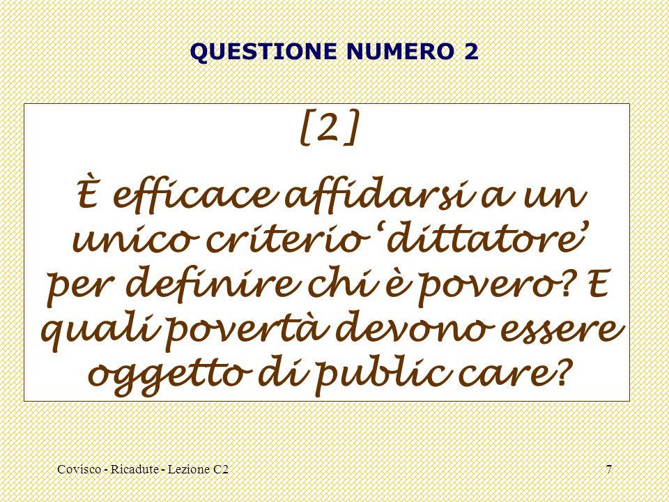 Covisco - Ricadute - Lezione C27 QUESTIONE NUMERO 2 [2] È efficace affidarsi a un unico criterio dittatore per definire chi è povero.