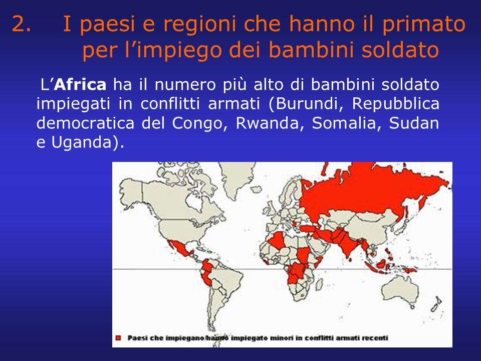 2. I paesi e regioni che hanno il primato per limpiego dei bambini soldato LAfrica ha il numero più alto di bambini soldato impiegati in conflitti arm