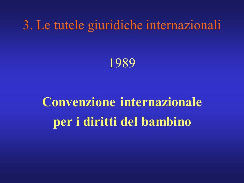 3. Le tutele giuridiche internazionali 1989 Convenzione internazionale per i diritti del bambino
