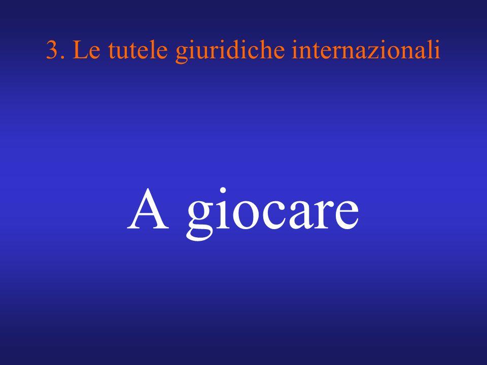 3. Le tutele giuridiche internazionali A giocare