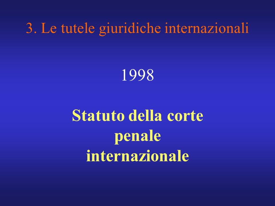 3. Le tutele giuridiche internazionali 1998 Statuto della corte penale internazionale