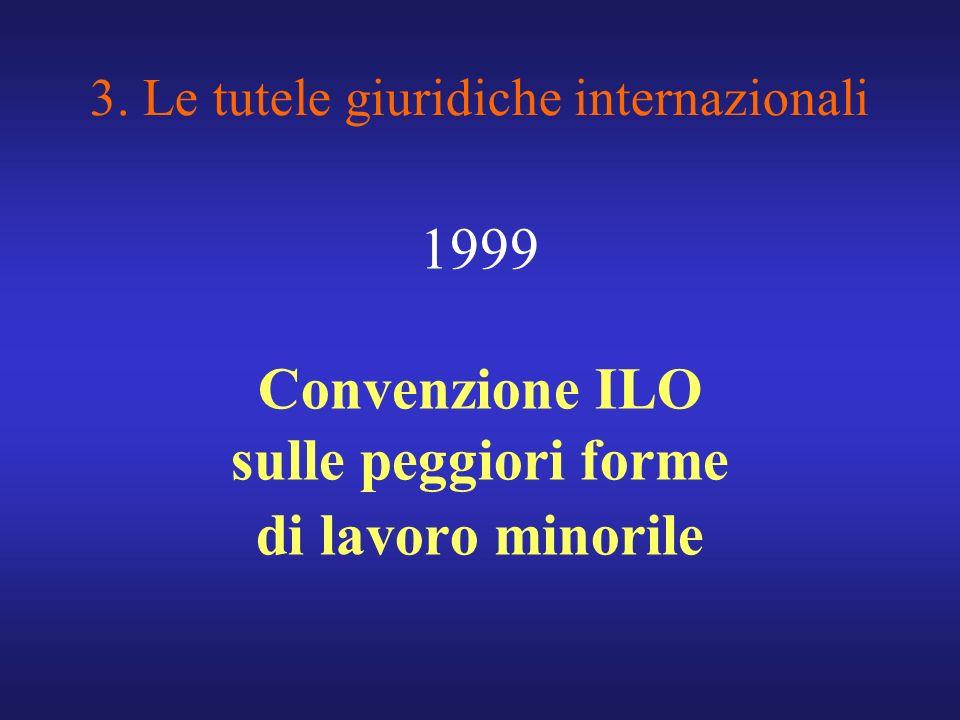 3. Le tutele giuridiche internazionali 1999 Convenzione ILO sulle peggiori forme di lavoro minorile