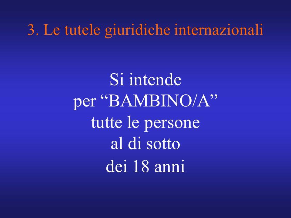3. Le tutele giuridiche internazionali Si intende per BAMBINO/A tutte le persone al di sotto dei 18 anni