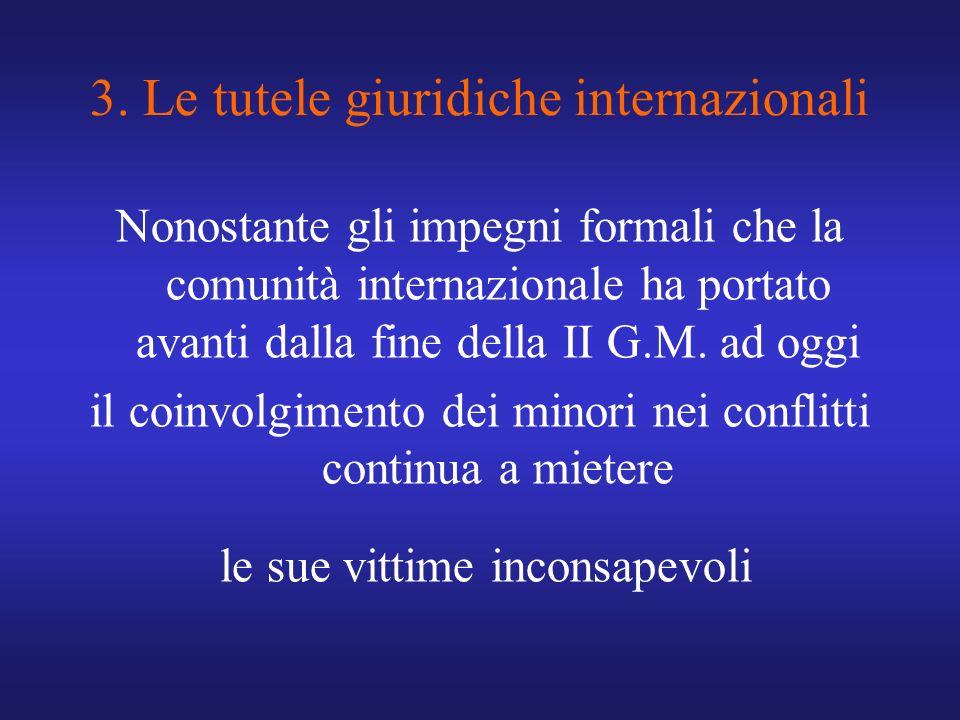 3. Le tutele giuridiche internazionali Nonostante gli impegni formali che la comunità internazionale ha portato avanti dalla fine della II G.M. ad ogg