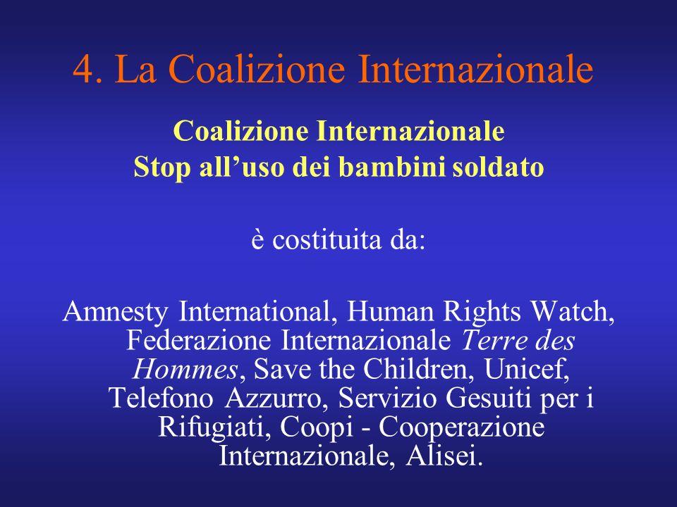 4. La Coalizione Internazionale Coalizione Internazionale Stop alluso dei bambini soldato è costituita da: Amnesty International, Human Rights Watch,