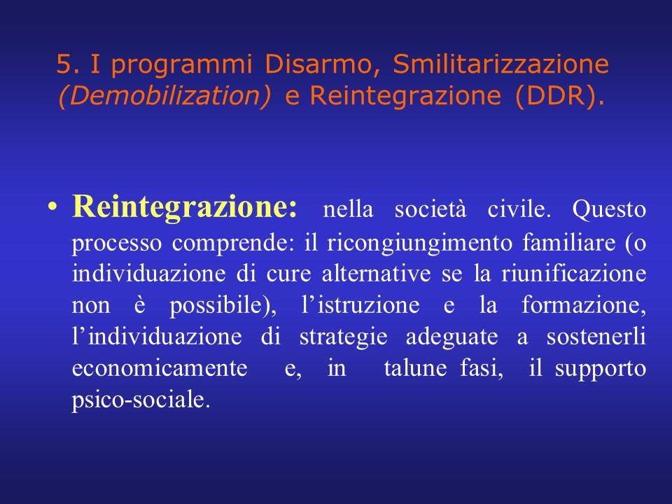 5. I programmi Disarmo, Smilitarizzazione (Demobilization) e Reintegrazione (DDR). Reintegrazione: nella società civile. Questo processo comprende: il